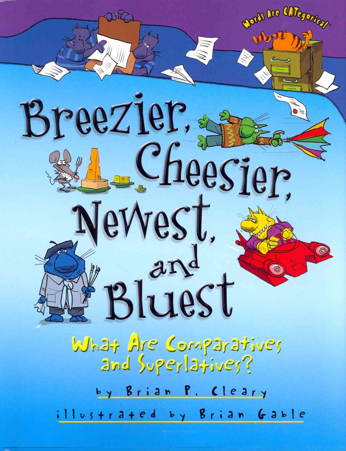 Breezier, Cheesier, Newest, and Bluest By Cleary, Brian P./ Gable, Brian (ILT)